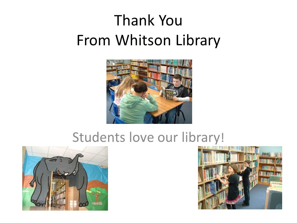 Thank You From Whitson Library Students love our library !