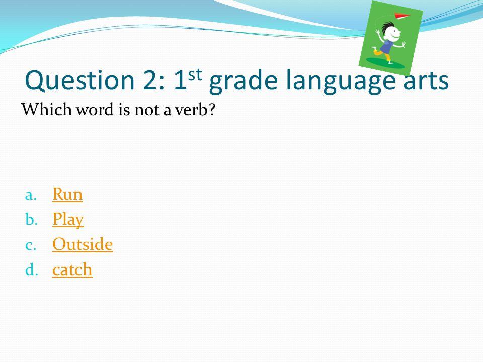 Question 3: 1 st grade social studies a.Ben franklin Ben franklin b.