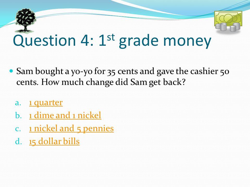 Question 5: 1 st grade mathematics a.½ ½ b. ¼ ¼ c.