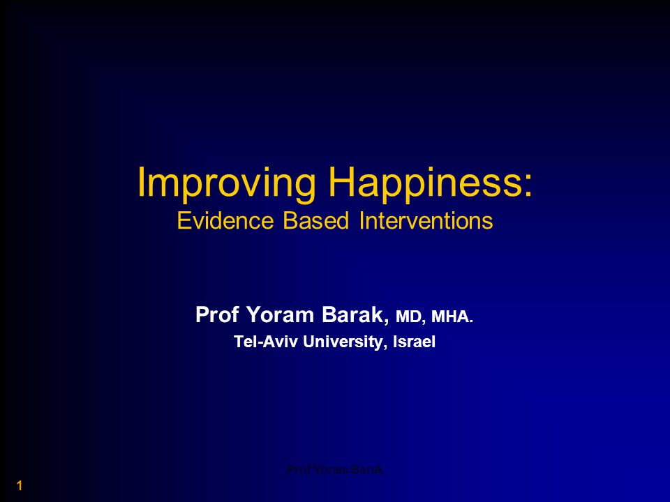 Prof Yoram Barak 32 HAPPY PEOPLE BECOME HAPPIER THROUGH KINDNESS: A COUNTING KINDNESSES INTERVENTION.