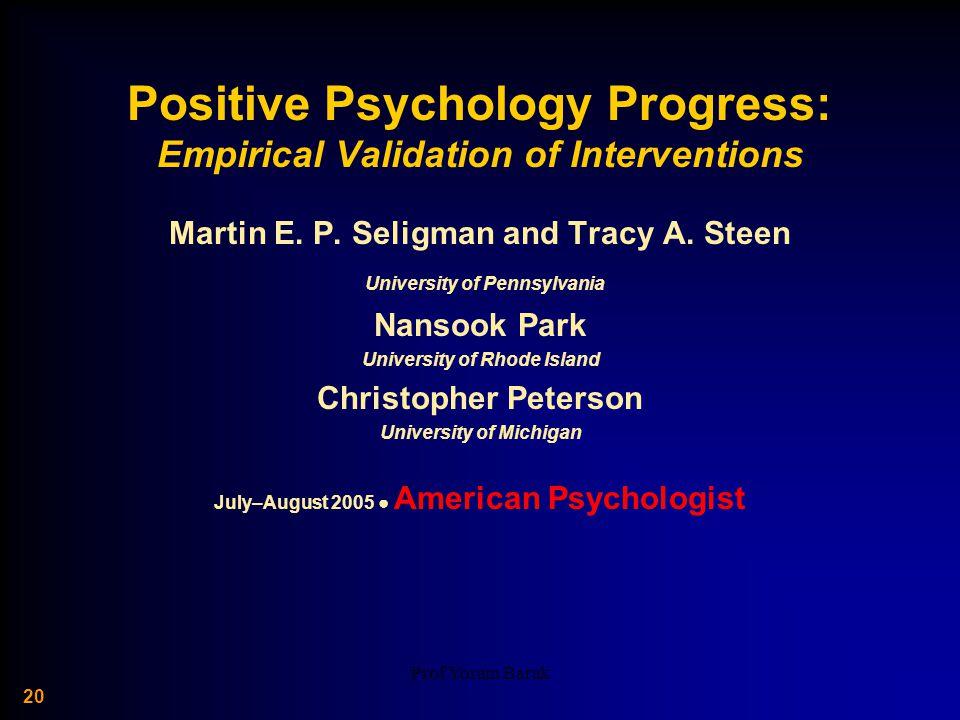Prof Yoram Barak 20 Positive Psychology Progress: Empirical Validation of Interventions Martin E.
