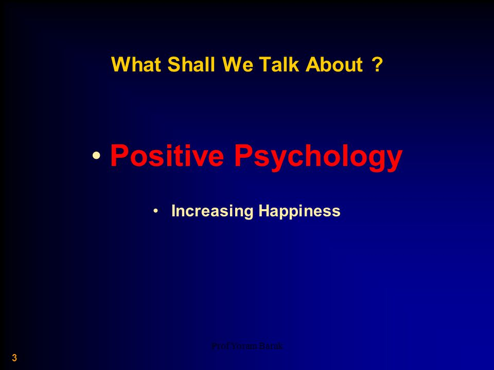3 What Shall We Talk About Positive Psychology Increasing Happiness
