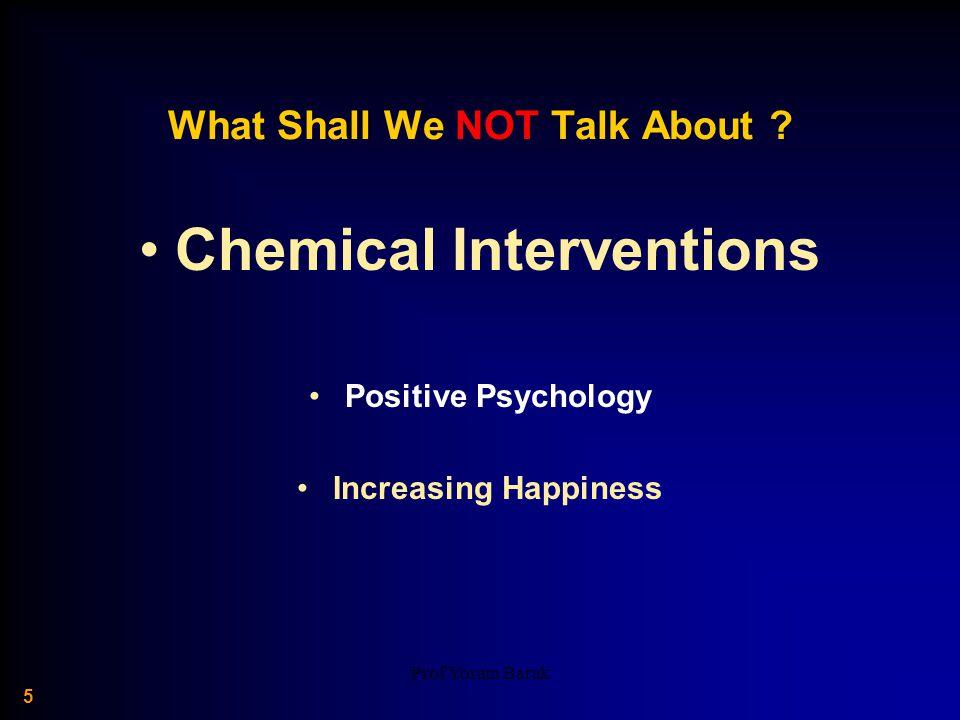 Prof Yoram Barak 6 Chemical Interventions: we are NOT talking about… Dopamine = Reward Serotonin = Irritability Cannabinoids = Pleasure Others……