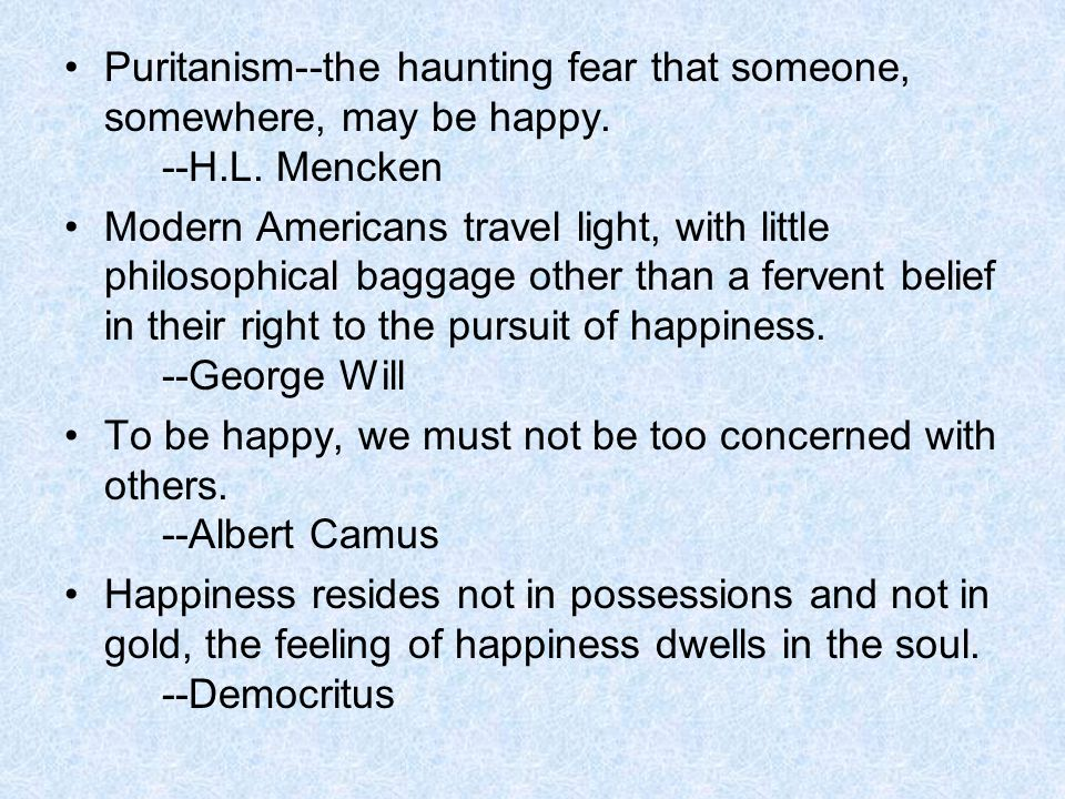 Puritanism--the haunting fear that someone, somewhere, may be happy.