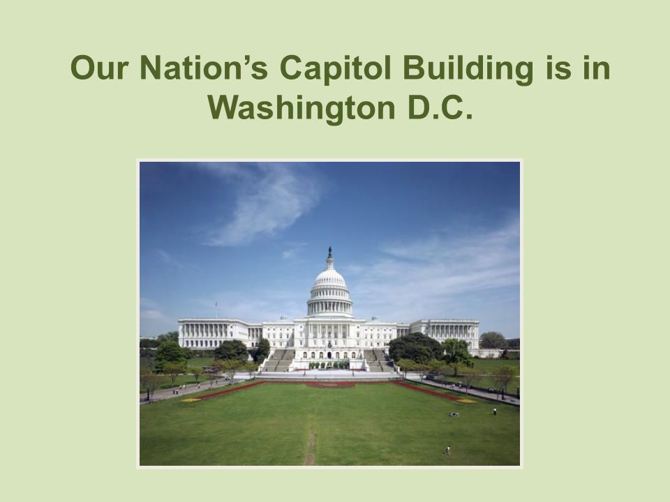 Our Nation's Capitol Building is in Washington D.C.
