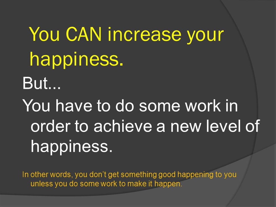 You CAN increase your happiness.But...