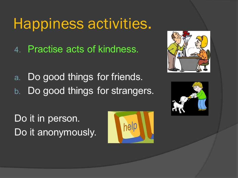 Happiness activities.4. Practise acts of kindness.