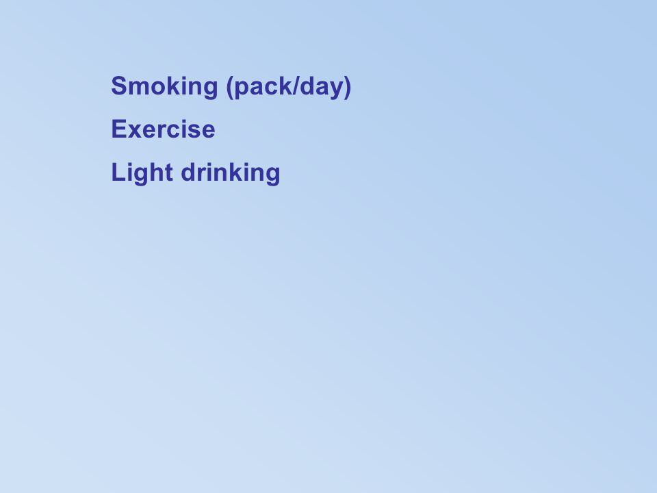 Smoking (pack/day) Exercise Light drinking
