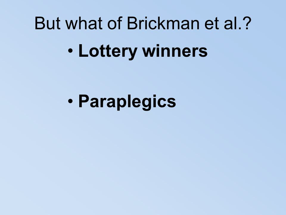 But what of Brickman et al.? Lottery winners Paraplegics
