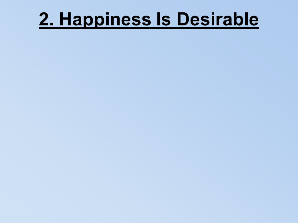 2. Happiness Is Desirable
