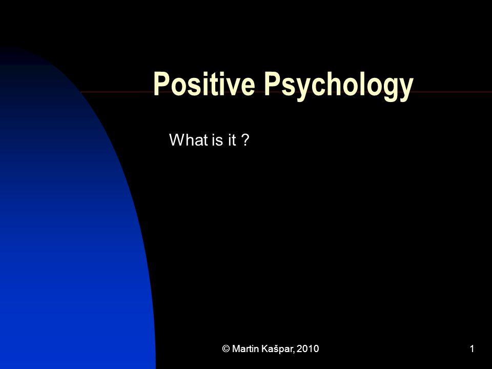 © Martin Kašpar, 20101 Positive Psychology What is it