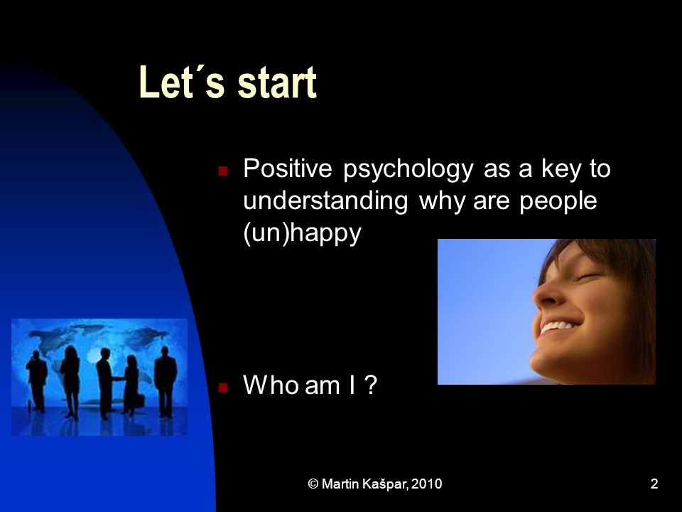 © Martin Kašpar, 20103 Themes for discussion What is positive psychology.