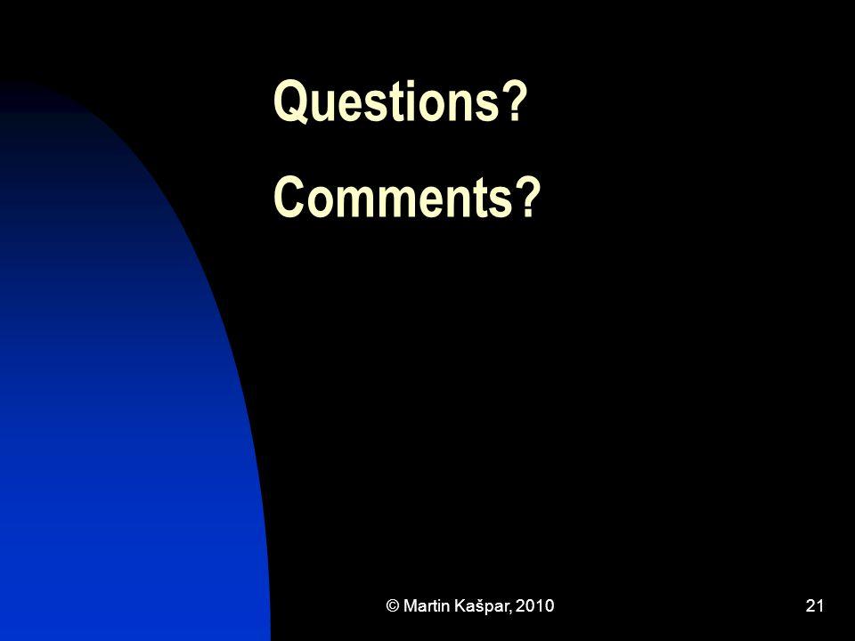 © Martin Kašpar, 201021 Questions Comments