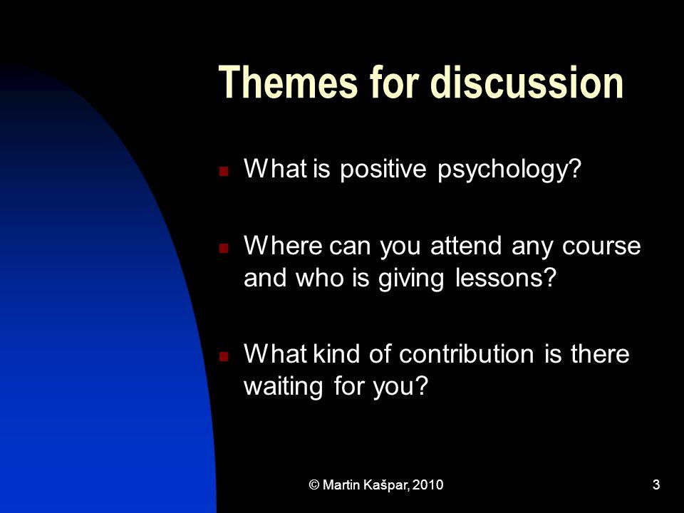 © Martin Kašpar, 20104 What is positive psychology.