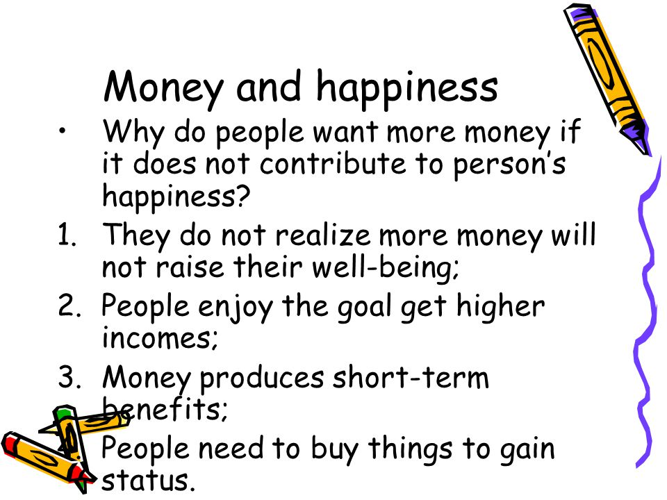 Money and happiness Why do people want more money if it does not contribute to person's happiness.