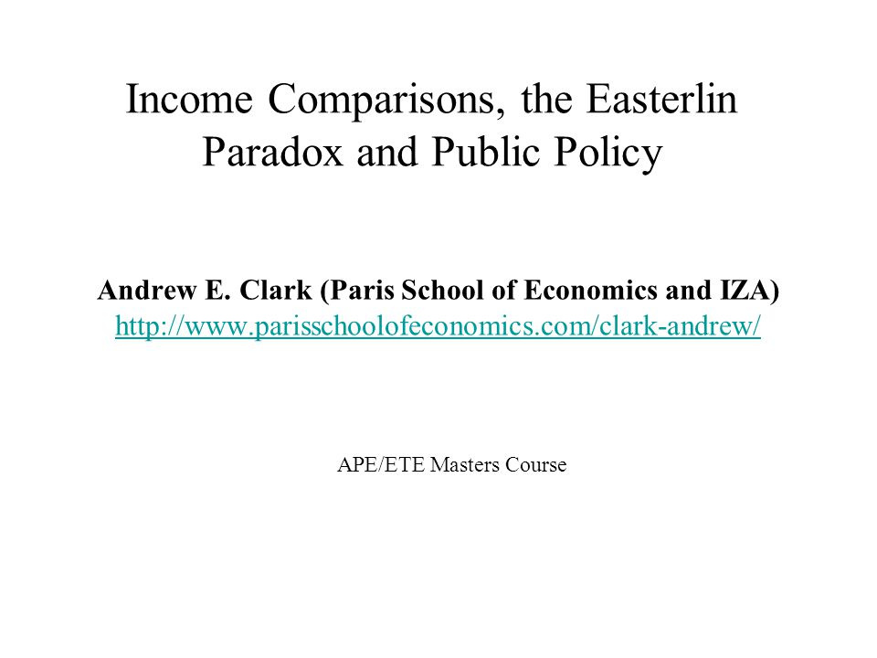 Income Comparisons, the Easterlin Paradox and Public Policy APE/ETE Masters Course Andrew E.