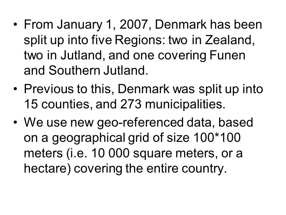 From January 1, 2007, Denmark has been split up into five Regions: two in Zealand, two in Jutland, and one covering Funen and Southern Jutland.