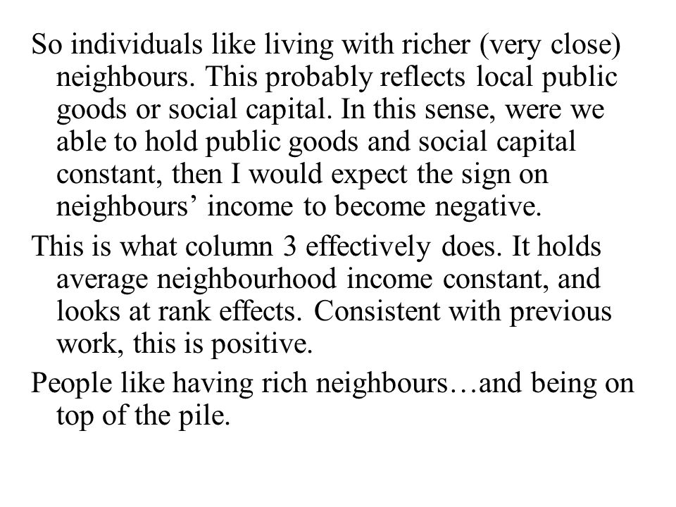 So individuals like living with richer (very close) neighbours.