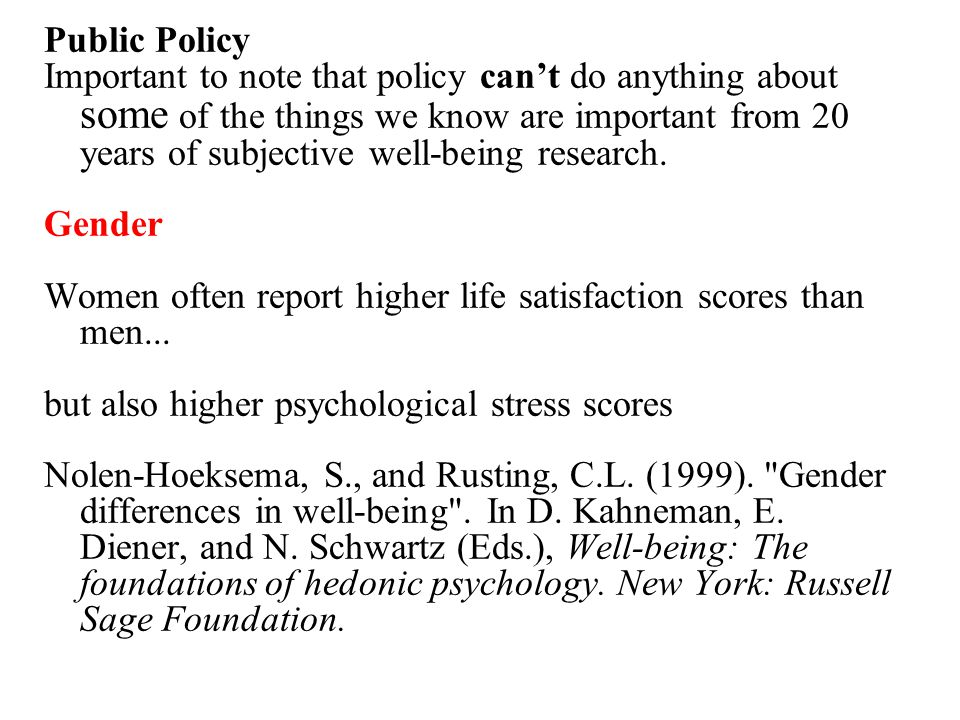 Public Policy Important to note that policy can't do anything about some of the things we know are important from 20 years of subjective well-being research.