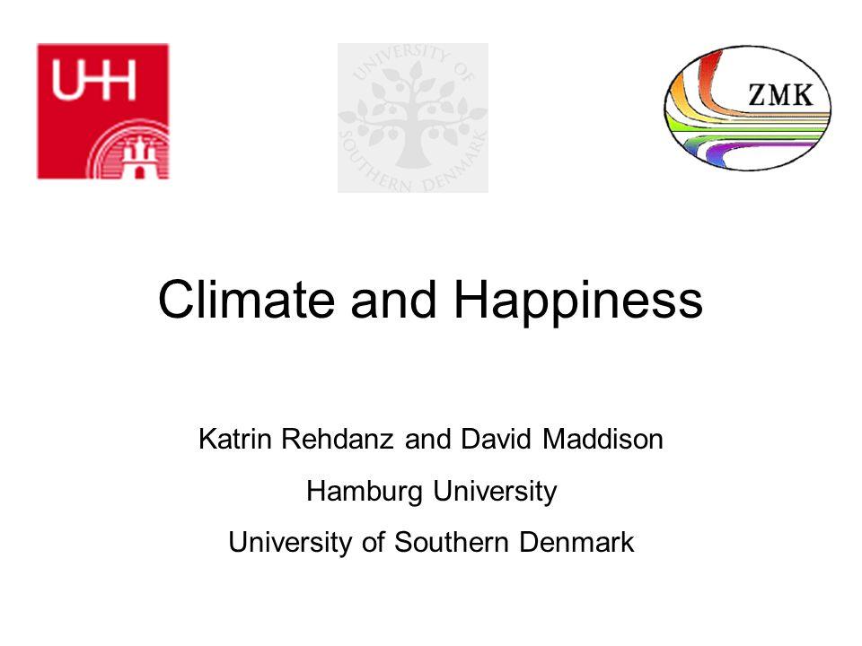 Climate and Happiness Katrin Rehdanz and David Maddison Hamburg University University of Southern Denmark