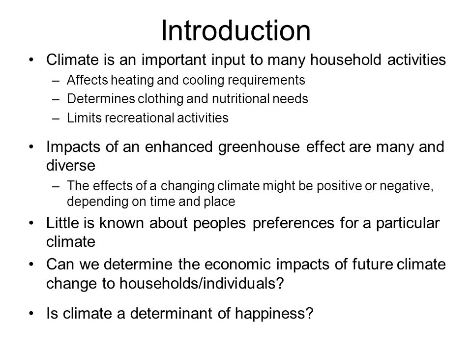 Introduction Climate is an important input to many household activities –Affects heating and cooling requirements –Determines clothing and nutritional