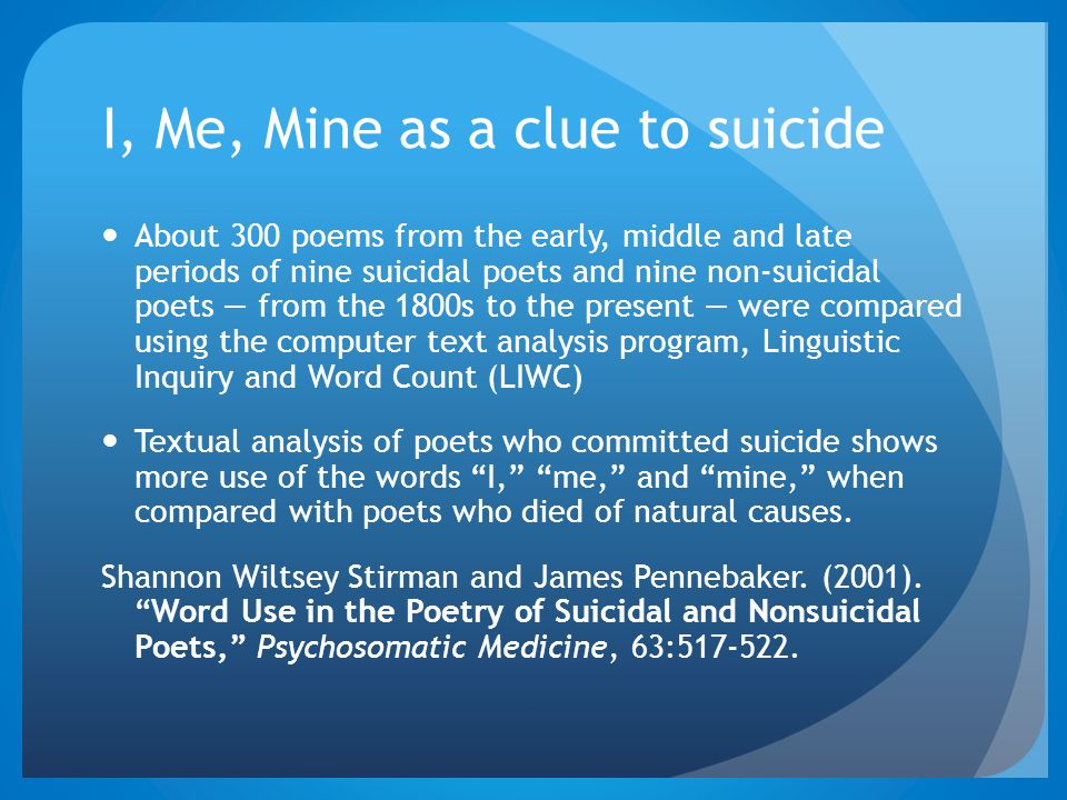 I, Me, Mine as a clue to suicide About 300 poems from the early, middle and late periods of nine suicidal poets and nine non-suicidal poets — from the