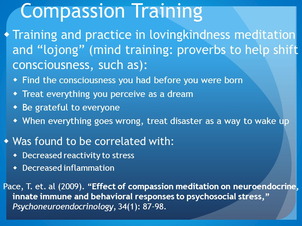 "Compassion Training  Training and practice in lovingkindness meditation and ""lojong"" (mind training: proverbs to help shift consciousness, such as):"