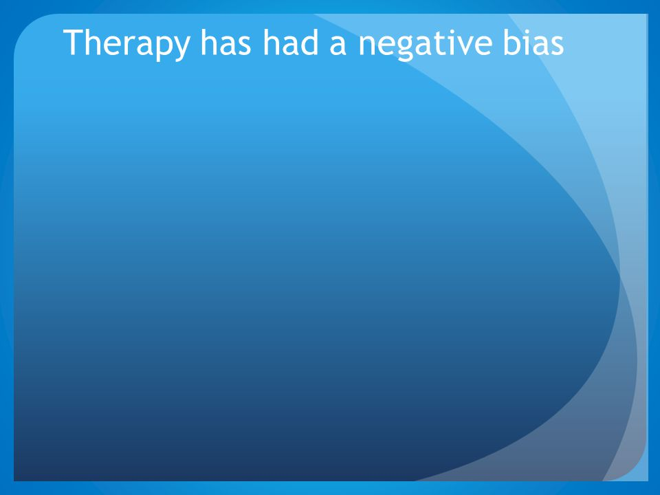 Therapy has had a negative bias