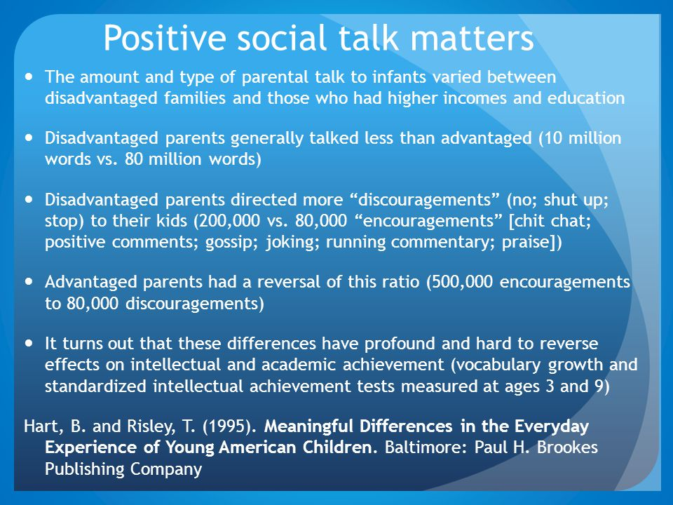 Positive social talk matters The amount and type of parental talk to infants varied between disadvantaged families and those who had higher incomes an