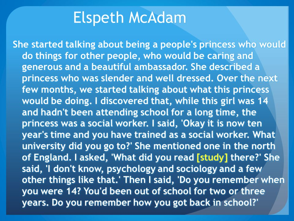Elspeth McAdam She started talking about being a people's princess who would do things for other people, who would be caring and generous and a beauti