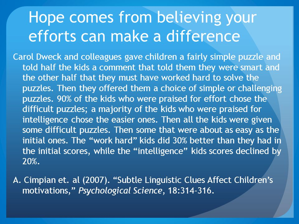 Hope comes from believing your efforts can make a difference Carol Dweck and colleagues gave children a fairly simple puzzle and told half the kids a