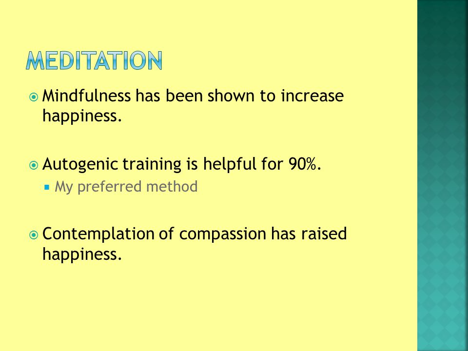  Mindfulness has been shown to increase happiness.