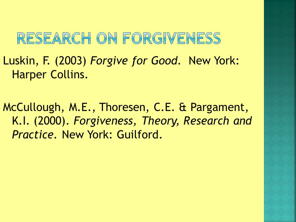 Luskin, F. (2003) Forgive for Good. New York: Harper Collins.