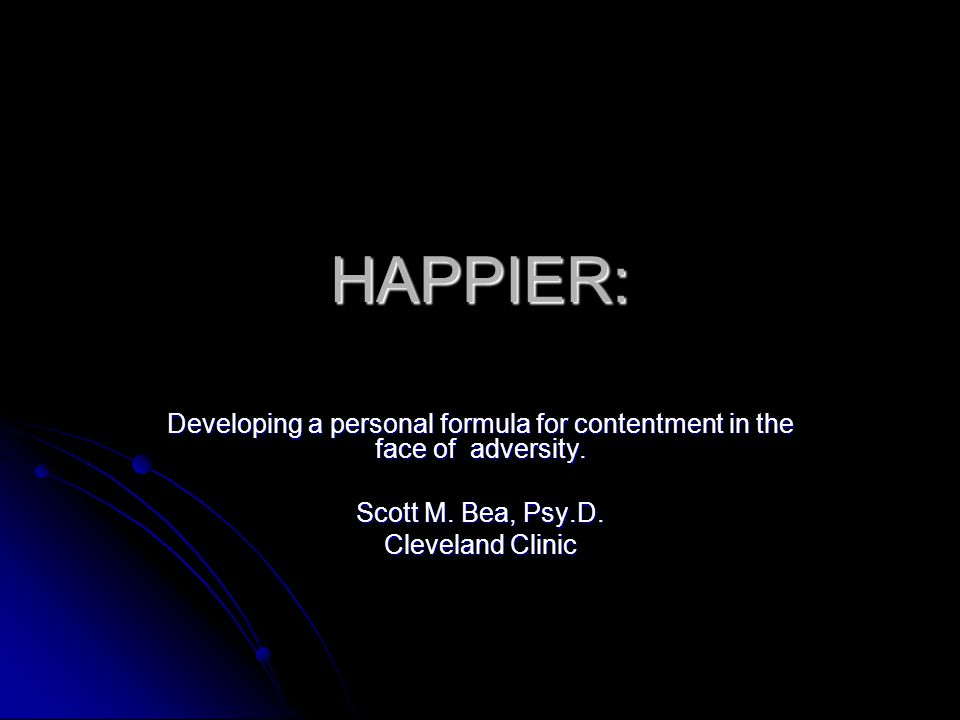 HAPPIER: Developing a personal formula for contentment in the face of adversity.