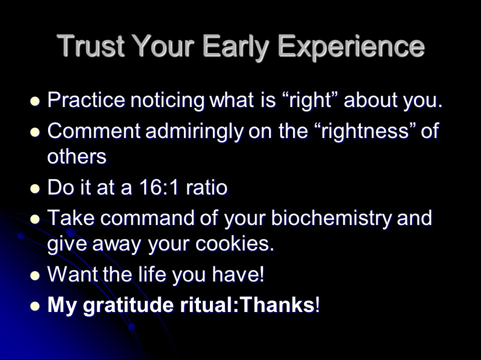 Trust Your Early Experience Practice noticing what is right about you.