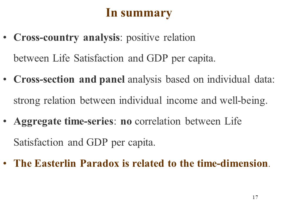 17 In summary Cross-country analysis: positive relation between Life Satisfaction and GDP per capita.