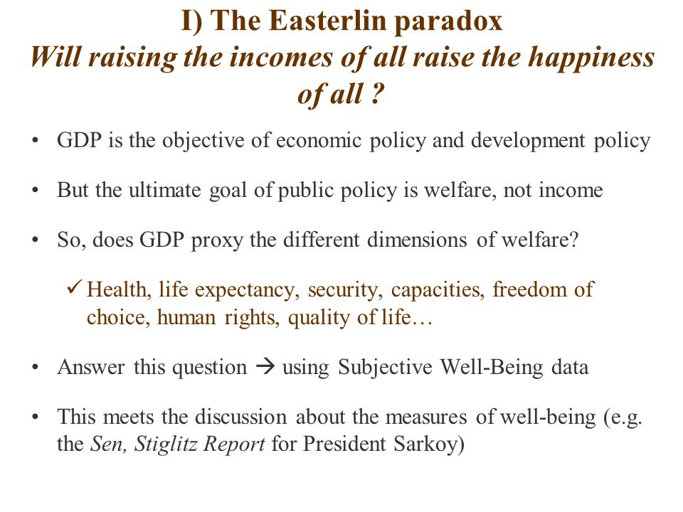 I) The Easterlin paradox Will raising the incomes of all raise the happiness of all .
