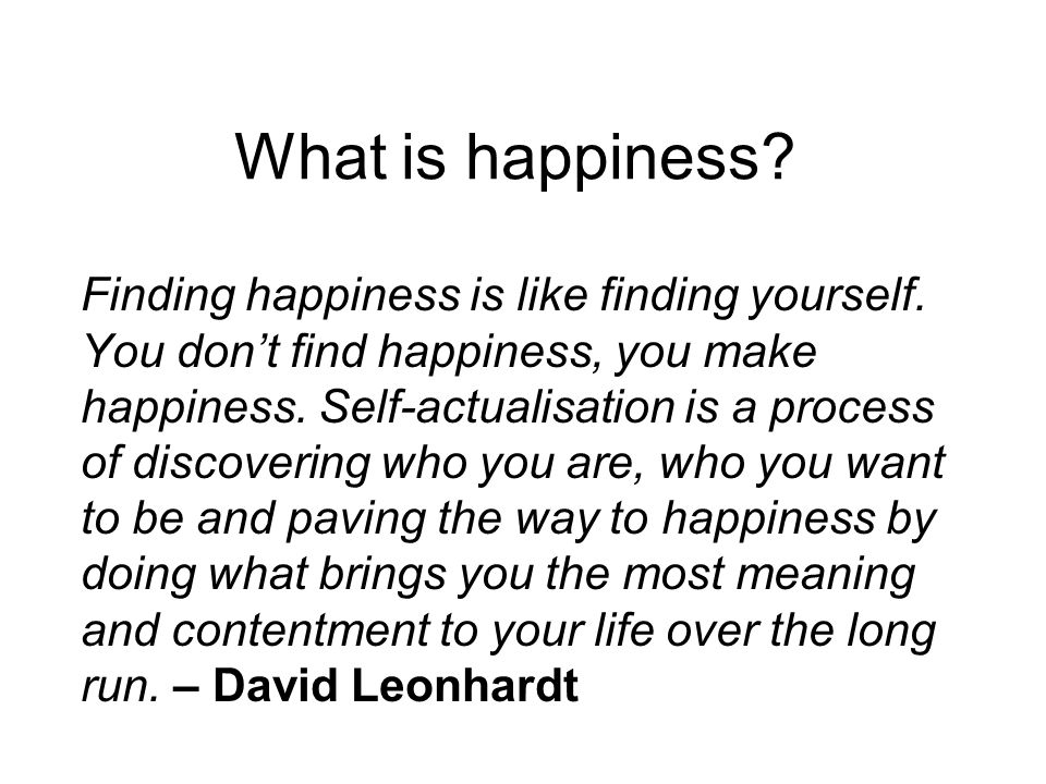 What is happiness. Finding happiness is like finding yourself.