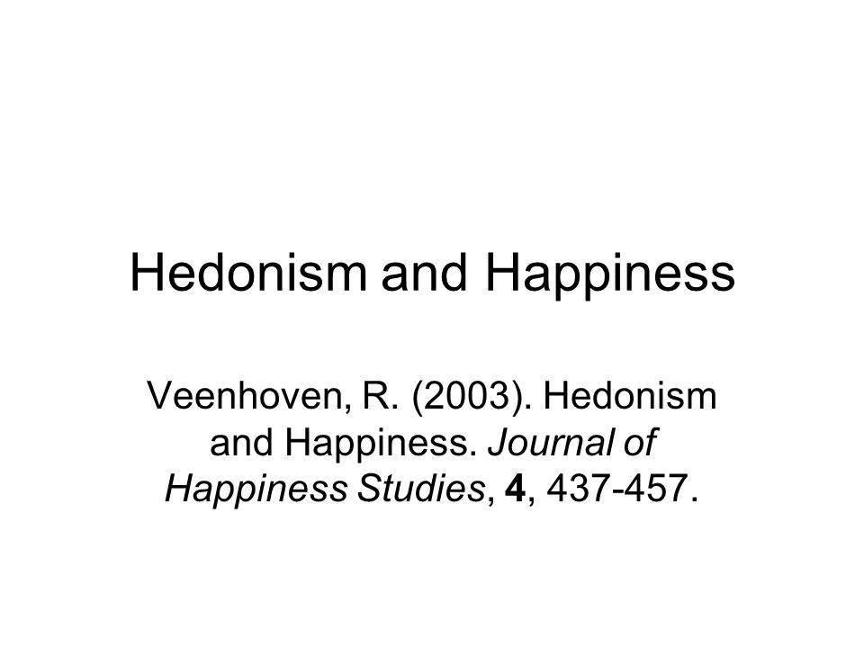 Hedonism and Happiness Veenhoven, R. (2003). Hedonism and Happiness.