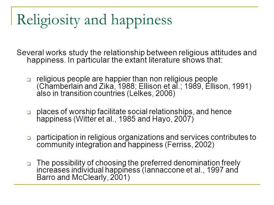 Religiosity and happiness Several works study the relationship between religious attitudes and happiness.