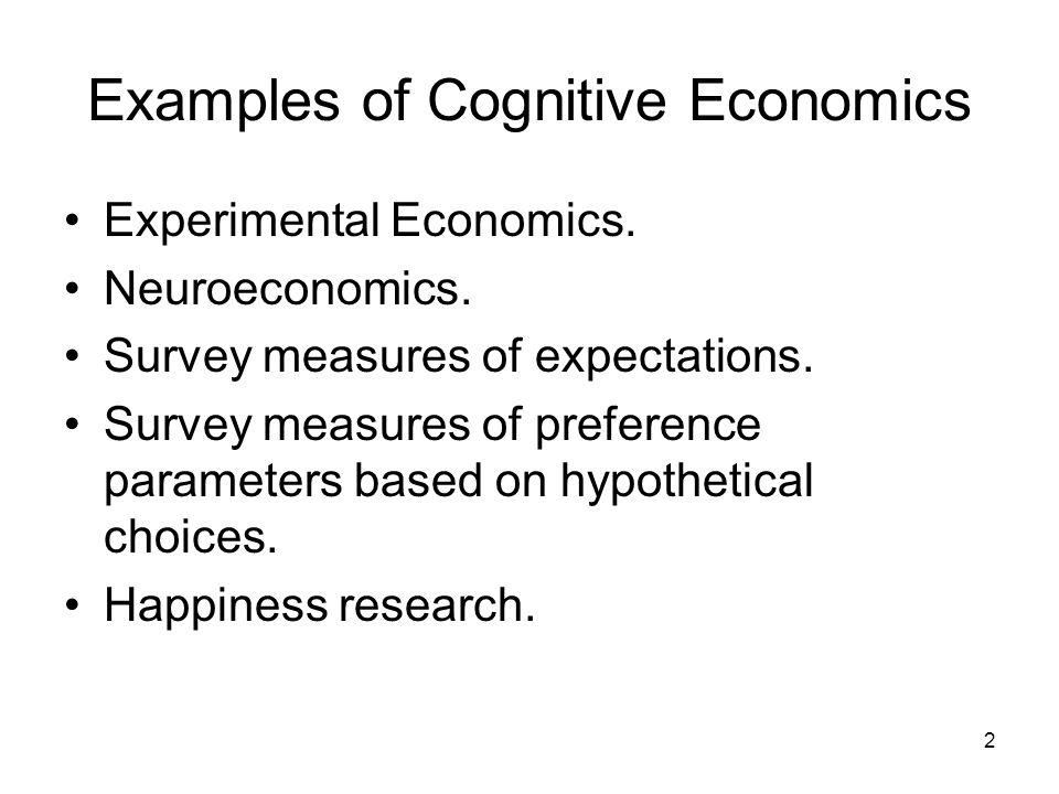 2 Examples of Cognitive Economics Experimental Economics.