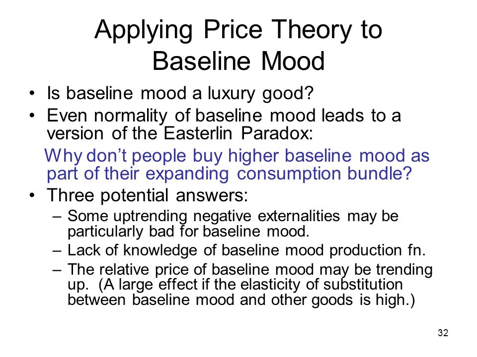 32 Applying Price Theory to Baseline Mood Is baseline mood a luxury good.