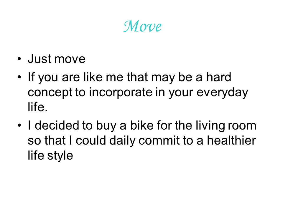 Move Just move If you are like me that may be a hard concept to incorporate in your everyday life.