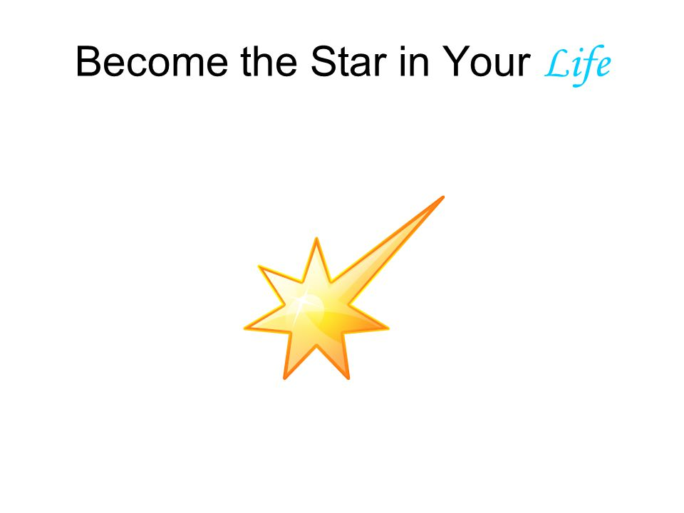 Become the Star in Your Life