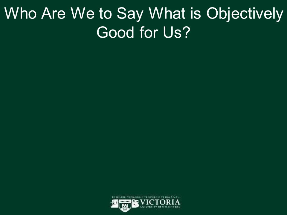 Who Are We to Say What is Objectively Good for Us