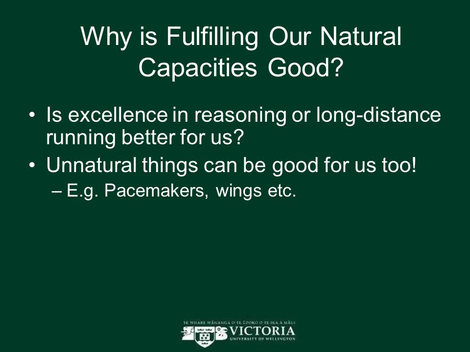 Why is Fulfilling Our Natural Capacities Good? Is excellence in reasoning or long-distance running better for us? Unnatural things can be good for us