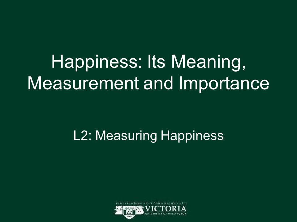 Happiness: Its Meaning, Measurement and Importance L2: Measuring Happiness