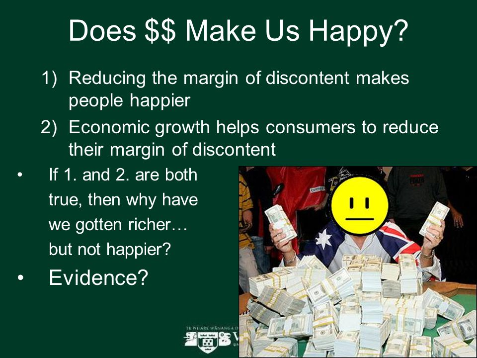 Does $$ Make Us Happy?  Reducing the margin of discontent makes people happier  Economic growth helps consumers to reduce their margin of disconte