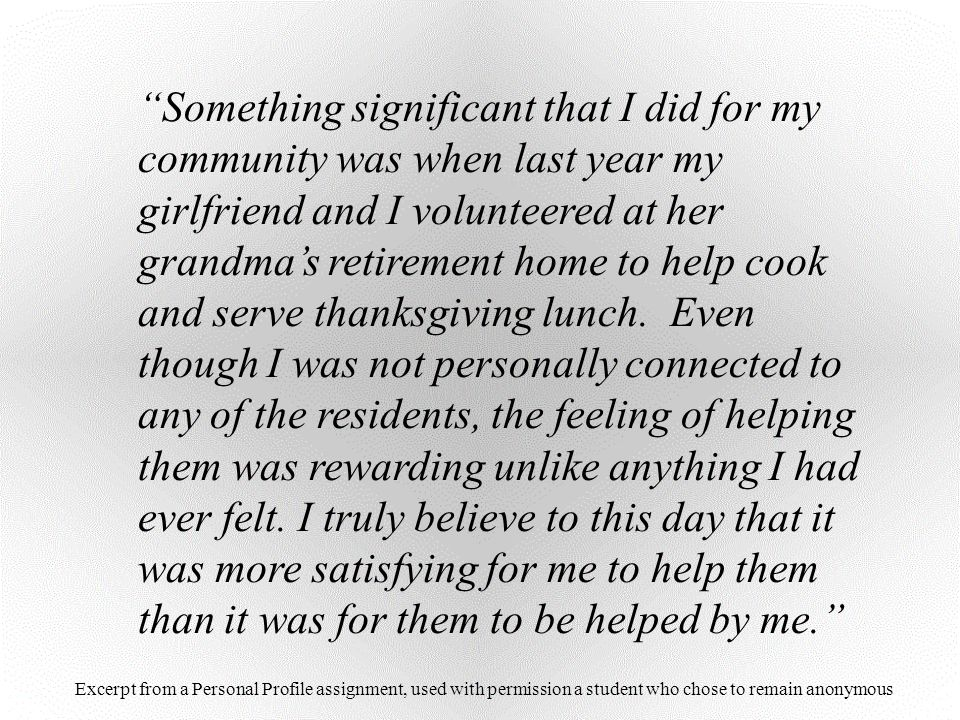 """""""Something significant that I did for my community was when last year my girlfriend and I volunteered at her grandma's retirement home to help cook an"""
