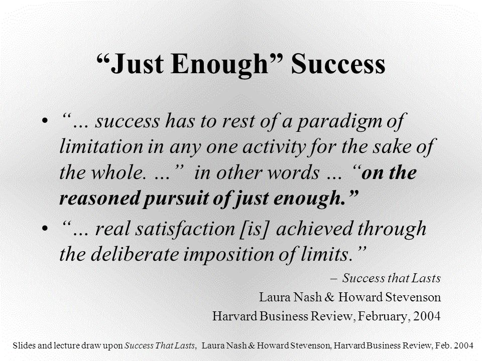 """""""Just Enough"""" Success """"… success has to rest of a paradigm of limitation in any one activity for the sake of the whole. …"""" in other words … """"on the re"""